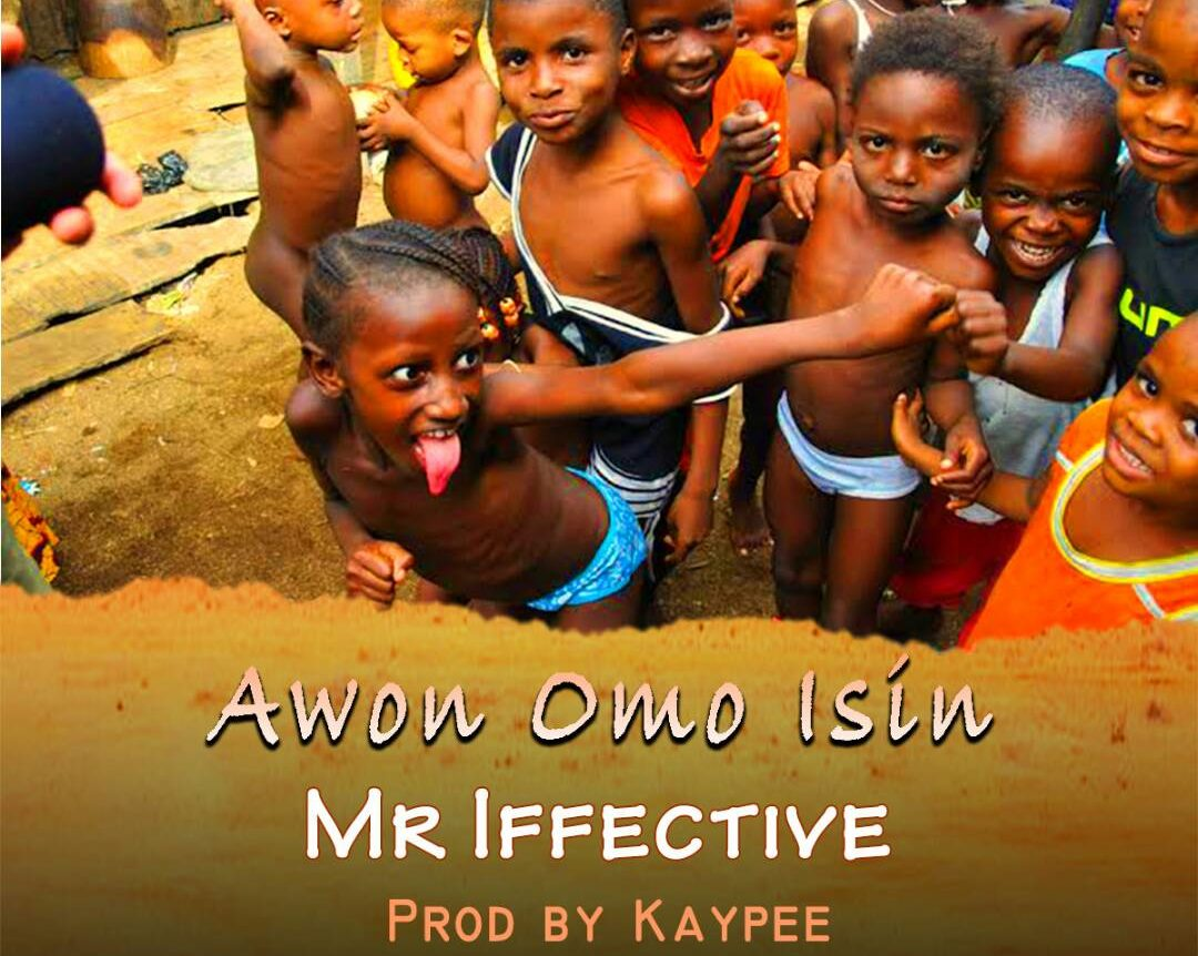 Fresh Music: Mr Iffective – Awon Omo Isin