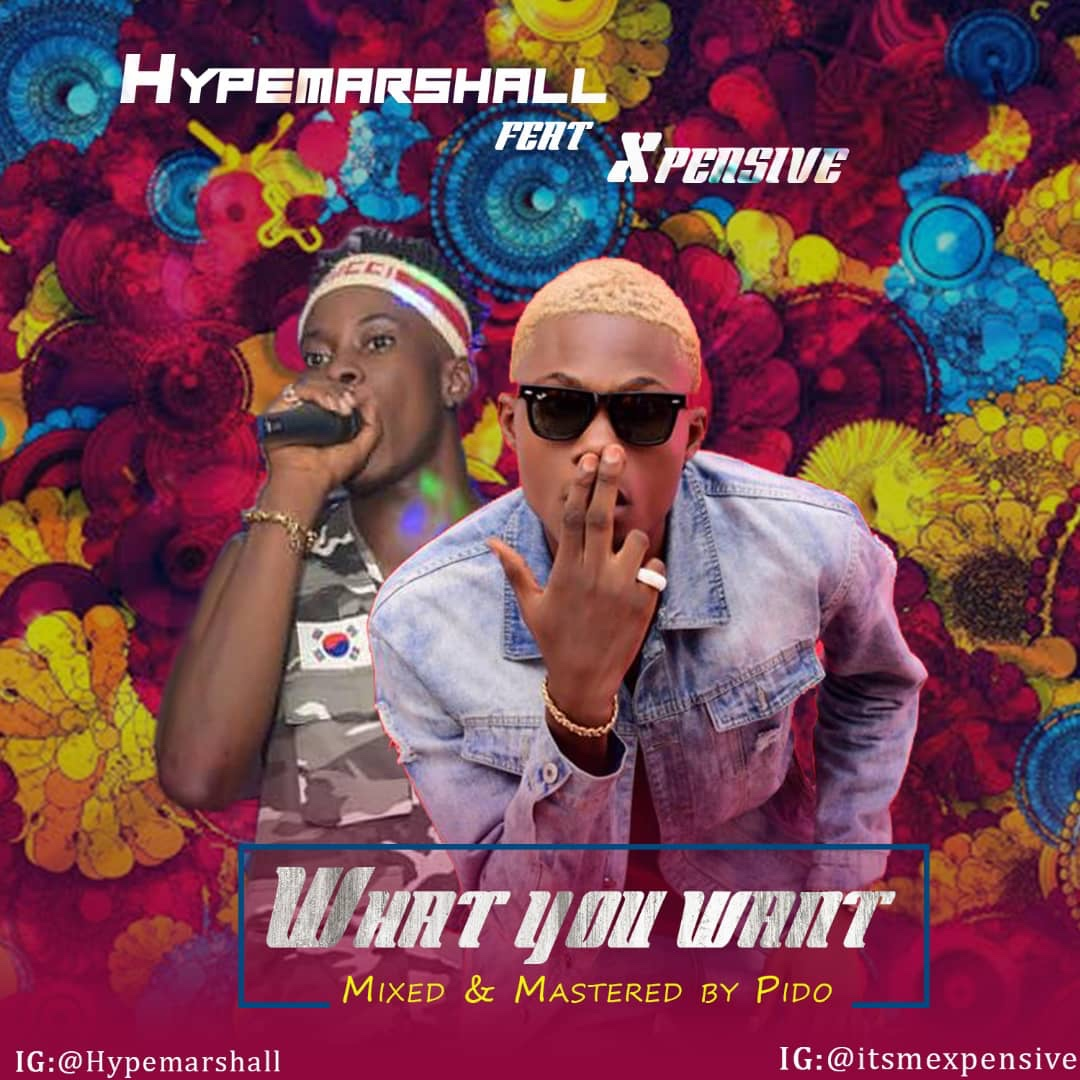 """FRESH MUSIC : HYPEMARSHALL – """"WHAT YOU WANT"""" FT. X-PENSIVE (Prod. by Pido)"""